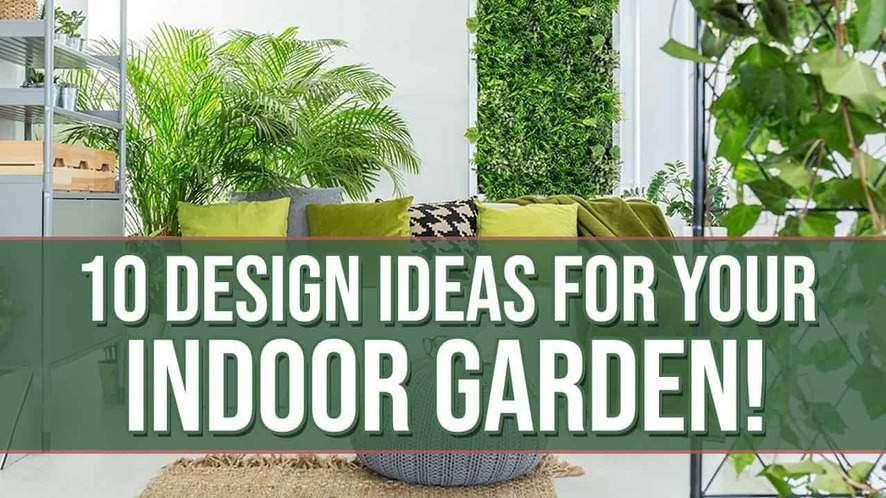 10 Indoor Garden Design Ideas to Inspire You