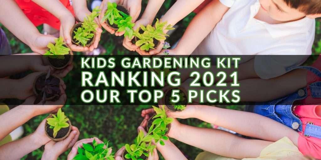 Kids Gardening Kit Ranking 2021 - Our Top 5 Picks